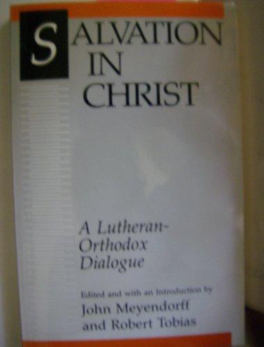 Salvation in Christ: A Lutheran-Orthodox Dialogue: Tobias, Robert, Meyendorff,