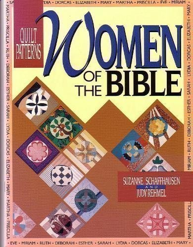 Quilt Patterns: Women of the Bible: Schaffhausen, Suzanne; Rehmel, Judy
