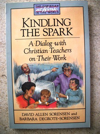 9780806626253: Kindling the Spark: A Dialog With Christian Teachers on Their Work (Christian at Work in the World)