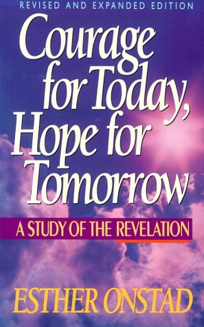 Courage for Today, Hope for Tomorrow: A Study of the Revelation: Onstad, Esther