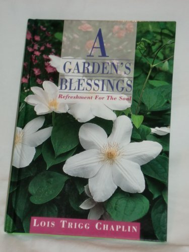 A Garden's Blessings: Refreshment for the Soul (9780806626802) by Lois Trigg Chaplin