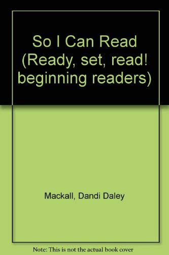 So I Can Read (Ready, Set, Read! Beginning Readers) (0806626860) by Dandi Daley Mackall