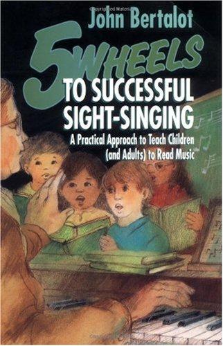 Five Wheels to Successful Sight-Singing: Bertalot, John