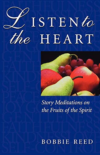 Listen to the Heart: Story Meditations on the Fruits of the Spirit: Bobbie Reed