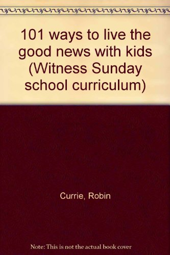 9780806634050: 101 ways to live the good news with kids (Witness Sunday school curriculum)