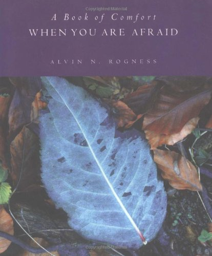 When You Are Afraid: A Book of: Alvin N. Rogness