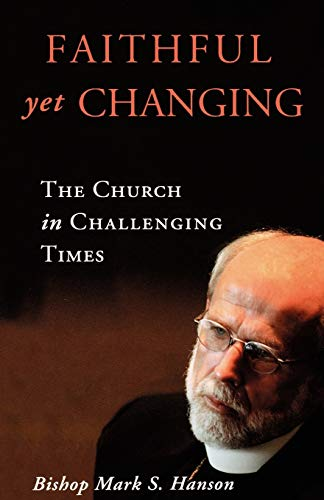 Faithful Yet Changing: The Church in Challenging: Hanson, Mark S.;