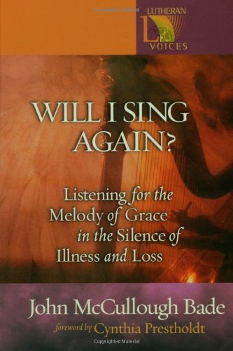 Will I Sing Again?: Listening For The Melody Of Grace In The Silence Of Illness And Loss (Lutheran ...