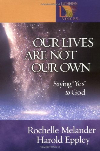 9780806649993: Our Lives Are Not Our Own: Saying ''Yes'' to God (Lutheran Voices)