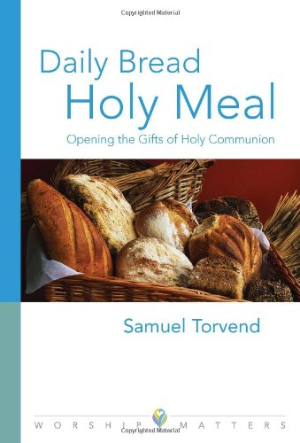 Daily Bread, Holy Meal: Opening the Gifts of Holy Communion (Worship Matters (Augsburg Fortress)): ...