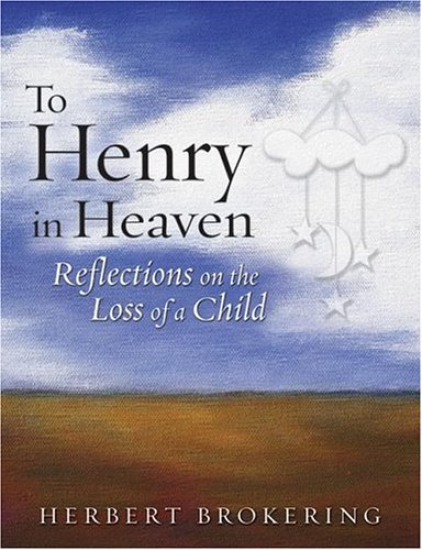 To Henry In Heaven: Reflections On The Loss Of A Child (0806651709) by Herbert Brokering