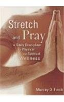 9780806653181: Stretch and Pray: A Daily Discipline for Physical and Spiritual Wellness