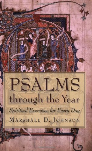 Psalms Through the Year: Spiritual Exercises for: Johnson, Marshall D.