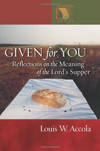 Given for You: Reflections on the Meaning: Louis W. Accola