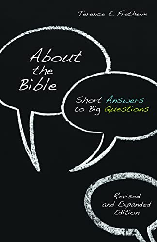 About the Bible 9780806657677 In this newly revised and expanded edition About the Bible: Short Answers to Big Questions, Terence E. Fretheim offers straightforward a
