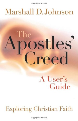 The Apostles' Creed: A User's Guide (Exploring: Marshall D. Johnson