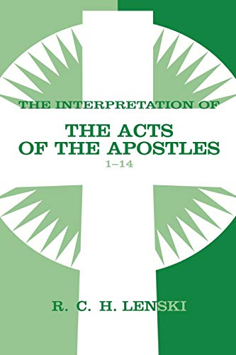 Interpretation of the Acts of the Apostles 1-14 (Lenski's Commentary on the New Testament) (080668075X) by Richard C.H. Lenski