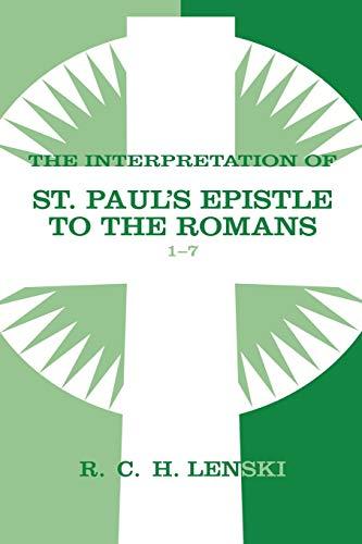 The Interpretation of St. Paul's Epistle of the Romans 1-7 (Lenski's Commentary on the ...