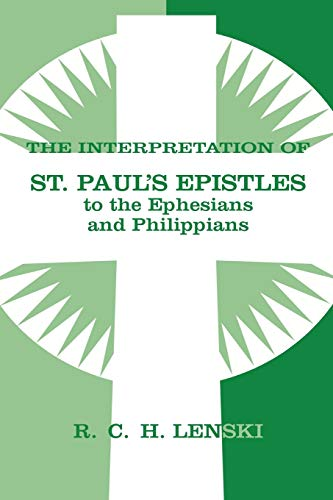Interpretation of St.Paul's Epistles to the Ephesians and Philippians (Lenski's Commentary on the New Testament) (0806680822) by Richard C.H. Lenski