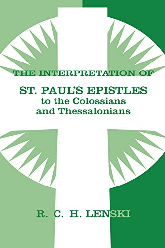 Interpretation of St.Paul's Epistles to the Colossians and Thessalonians (Lenski's Commentary on the New Testament) (0806680830) by Richard C.H. Lenski