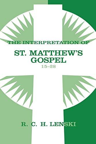 Interpretation of St.Matthew's Gospel 15-28 (Lenski's Commentary on the New Testament) (0806680865) by Richard C.H. Lenski