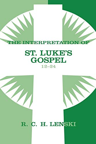 Interpretation of St.Luke's Gospel 12-24 (Commentary on the New Testament) (0806680881) by Richard C.H. Lenski