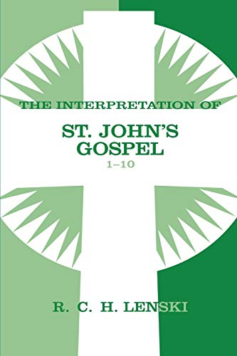 Interpretation of St.John's Gospel 1-10 (Lenski's Commentary on the New Testament) (080668089X) by Richard C.H. Lenski
