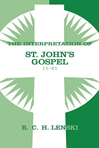 Interpretation of St.John's Gospel 11-21 (Lenski's Commentary on the New Testament) (9780806680903) by Richard C.H. Lenski