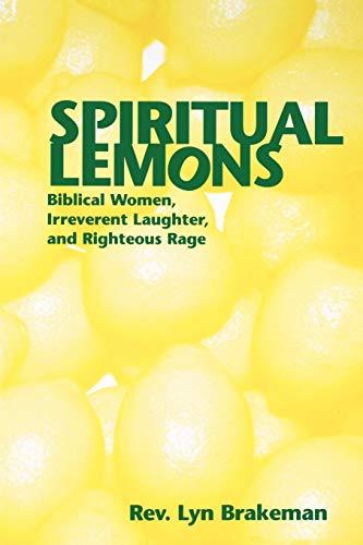 Spiritual Lemons : Biblical Women, Irreverent Laughter,: Lyn Brakeman