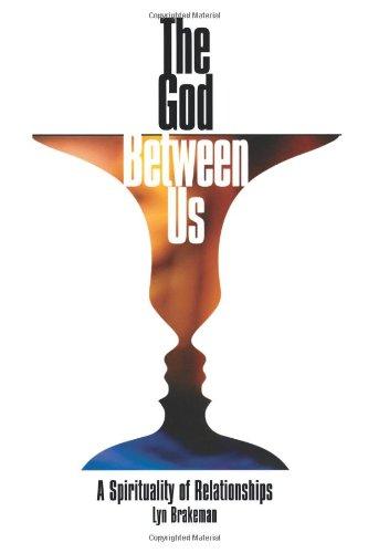 The God Between Us: A Spirituality of: Lyn Brakeman