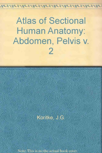 Atlas Of Sectional Human Anatomy: Frontal, Sagittal, and Horizontal Planes - Vol. 2: Abdomen, ...