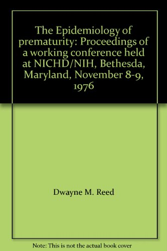9780806716114: The Epidemiology of prematurity: Proceedings of a working conference held at NICHD/NIH, Bethesda, Maryland, November 8-9, 1976