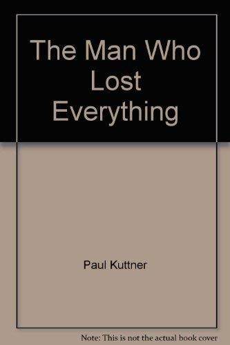 The Man Who Lost Everything: Paul Kuttner