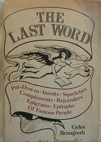 The Last Word : Put-Downs, Insults, Squelches,: Brandreth, Gyles