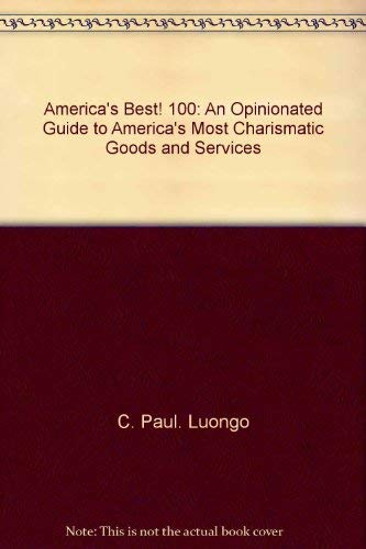 America's Best! 100: An Opinionated Guide to: C. Paul. Luongo