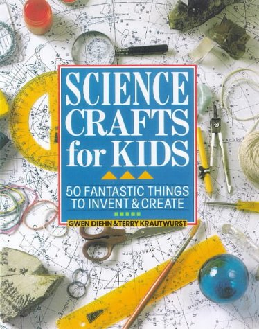 Science Crafts for Kids: 50 Fantastic Things to Invent & Create (0806902841) by Gwen Diehn; Terry Krautwurst