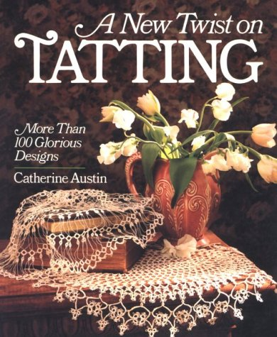 9780806902906: A New Twist On Tatting: More Than 100 Glorious Designs