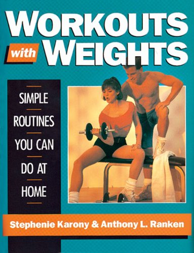 Workouts With Weights: Simple Routines You Can Do at Home: Karony, Stephanie; Rankin, Anthony