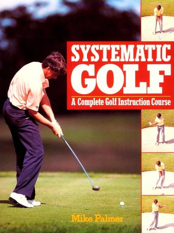 Systematic Golf A Complete Golf Instruction Course By Palmer Mike