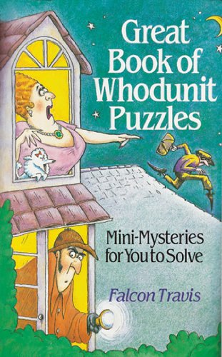 Great Book of Whodunit Puzzles (Mini-Mysteries for You to Solve Ser.): Travis, Falcon