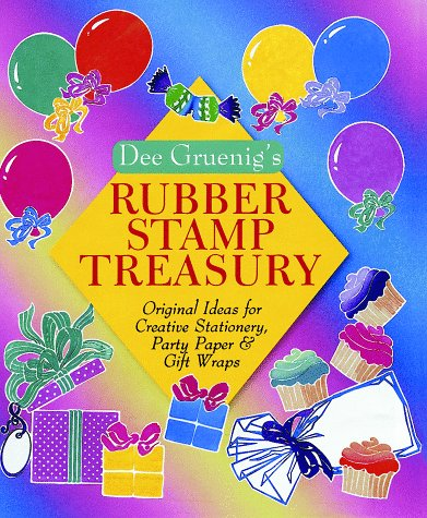 Dee Gruenig's Rubber Stamp Treasury: Original Ideas for Creative Stationery, Party Paper &...