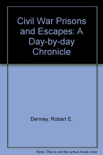 Civil War Prisons & Escapes: A Day-By-Day Chronicle