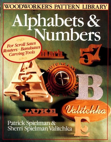 Woodworker's Pattern Library: Alphabets & Numbers (The Woodworker's Pattern Library) (0806904879) by Patrick Spielman; Sherri Spielman Valitchka