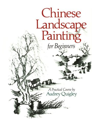 Chinese Landscape Painting for Beginners: A Practical Course: Quigley, Audrey