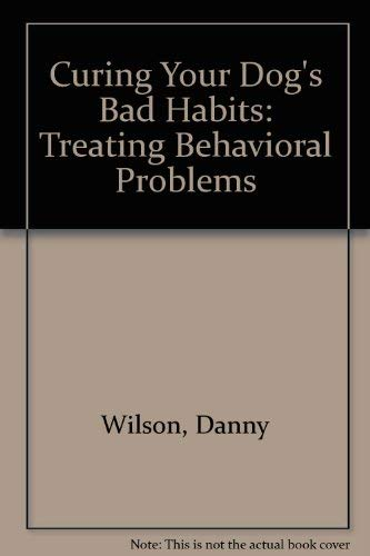 9780806905143: Curing Your Dog's Bad Habits: Treating Behavioral Problems
