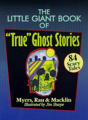 "The Little Giant Book of ""True"" Ghost: Myers, Arther; Rau,"