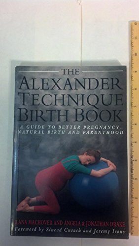 9780806905600: The Alexander Technique Birth Book: A Guide to Better Pregnancy, Natural Childbirth and Parenthood