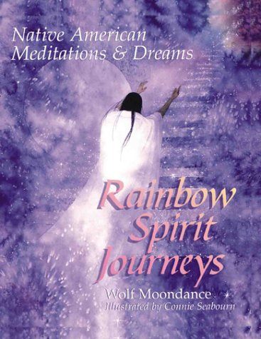 Rainbow Spirit Journeys: Native American Meditations and Dreams (9780806905631) by Moondance, Wolf