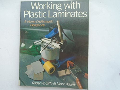 Working With Plastic Laminates: A Home Craftsman's: Cliffe, Roger W.,