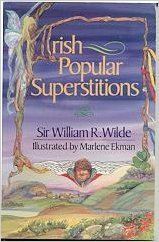 Irish Popular Superstitions: Wilde, William R.,
